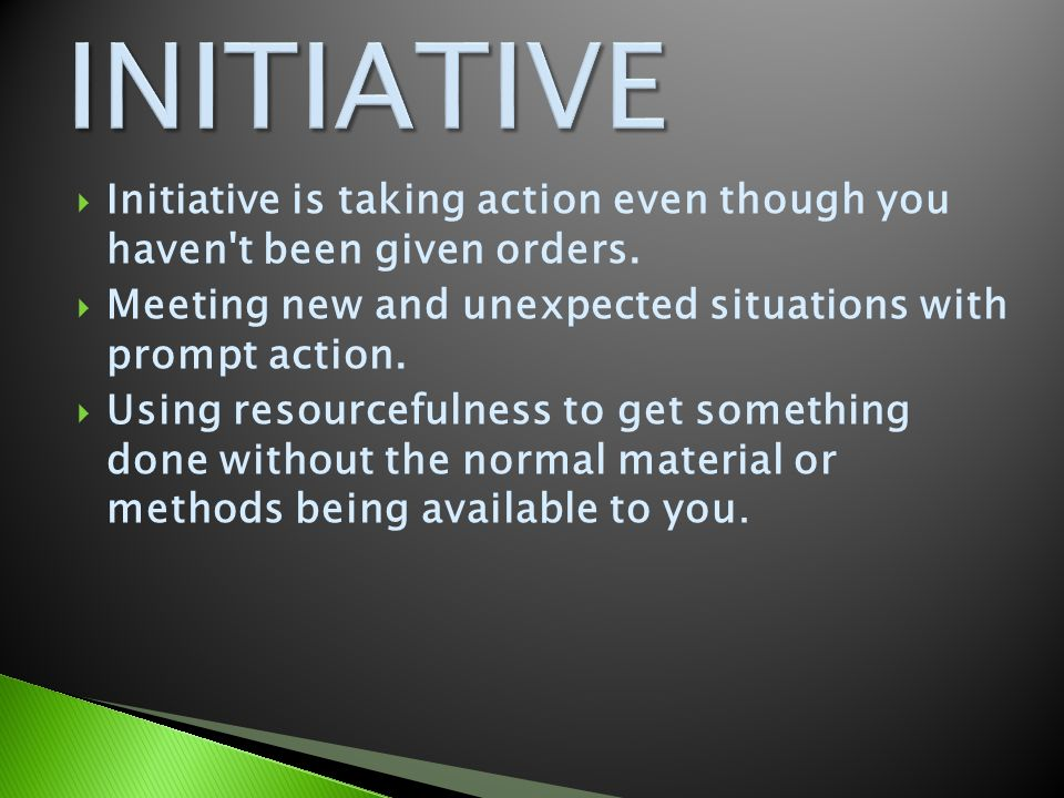  Initiative is taking action even though you haven t been given orders.