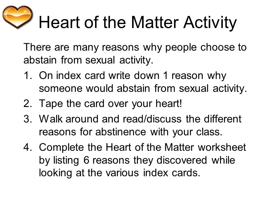 Heart of the Matter Activity There are many reasons why people choose to abstain from sexual activity.
