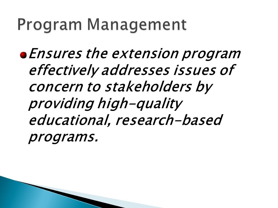 Ensures the extension program effectively addresses issues of concern to stakeholders by providing high-quality educational, research-based programs.