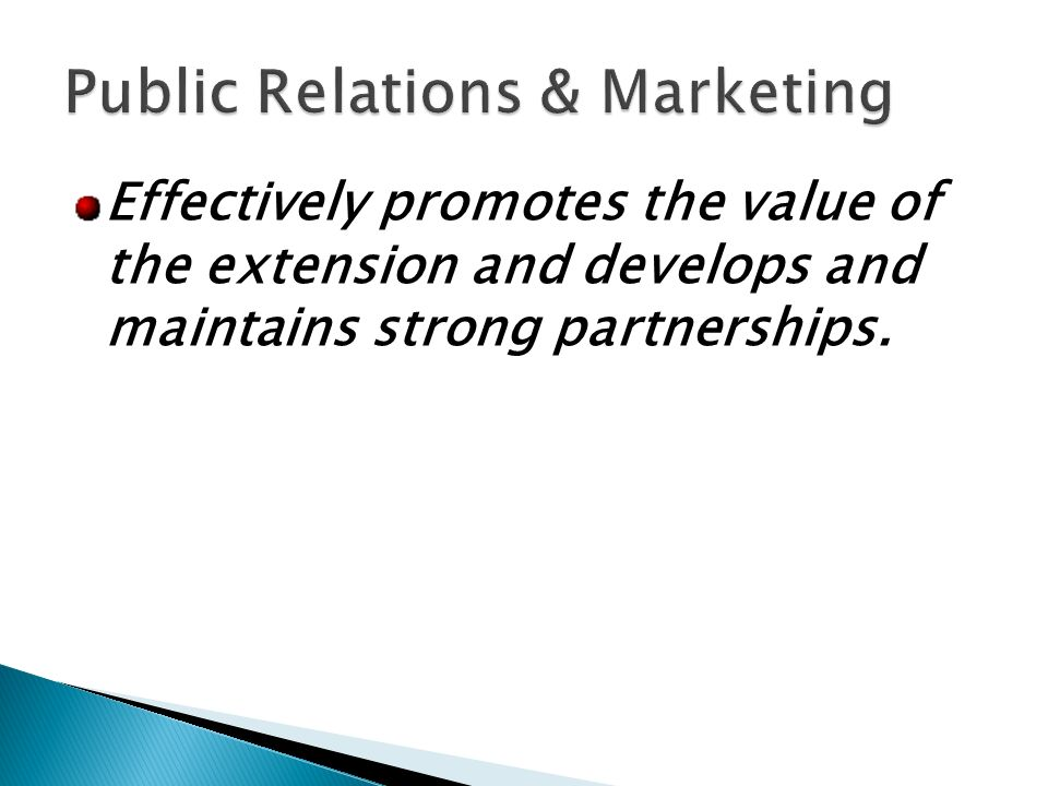 Effectively promotes the value of the extension and develops and maintains strong partnerships.