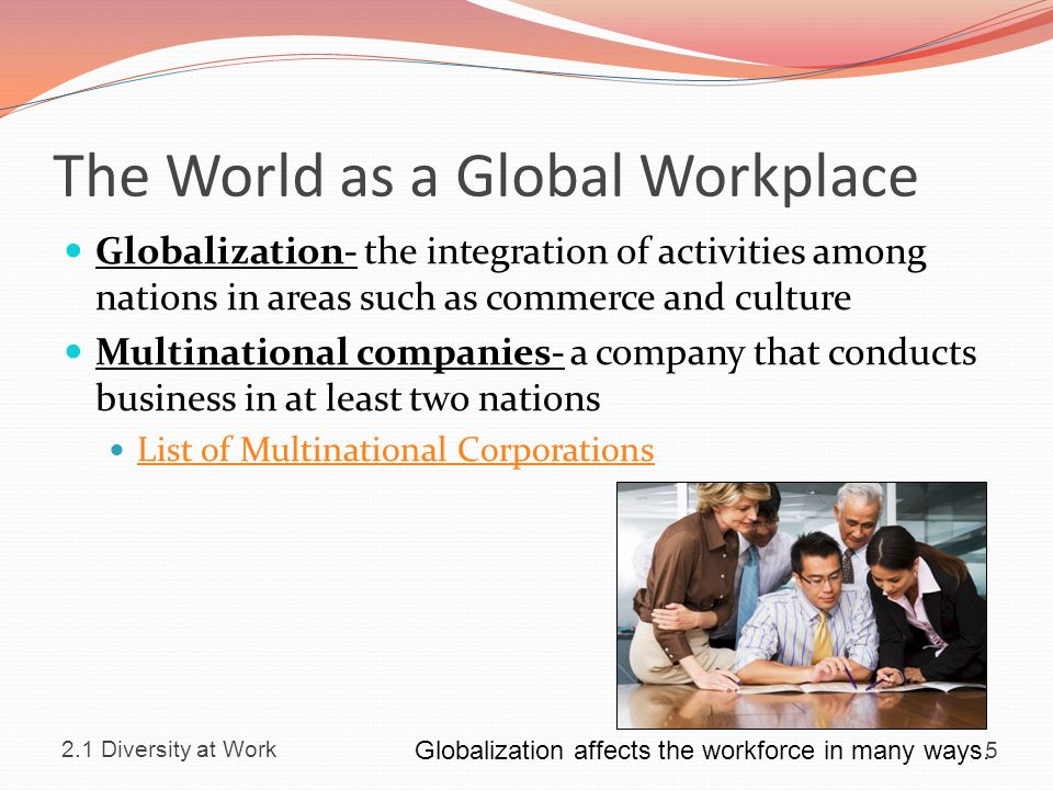 cultural diversity and globalization Managing cultural diversity in the workplace, part 2 from our increasingly diverse workforce to the globalization of business, cultural competence is possibly the most important skill for effective work performance in the 21st century.