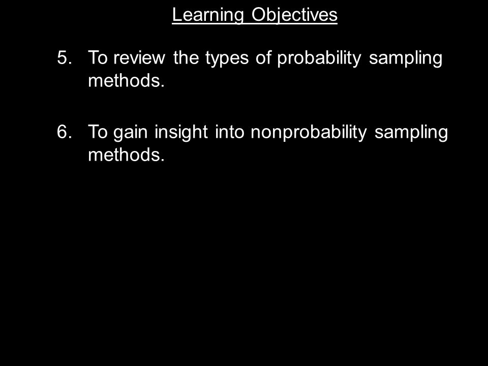 Learning Objective Chapter 11 Basic Sampling Issues Learning Objectives 5.To review the types of probability sampling methods.