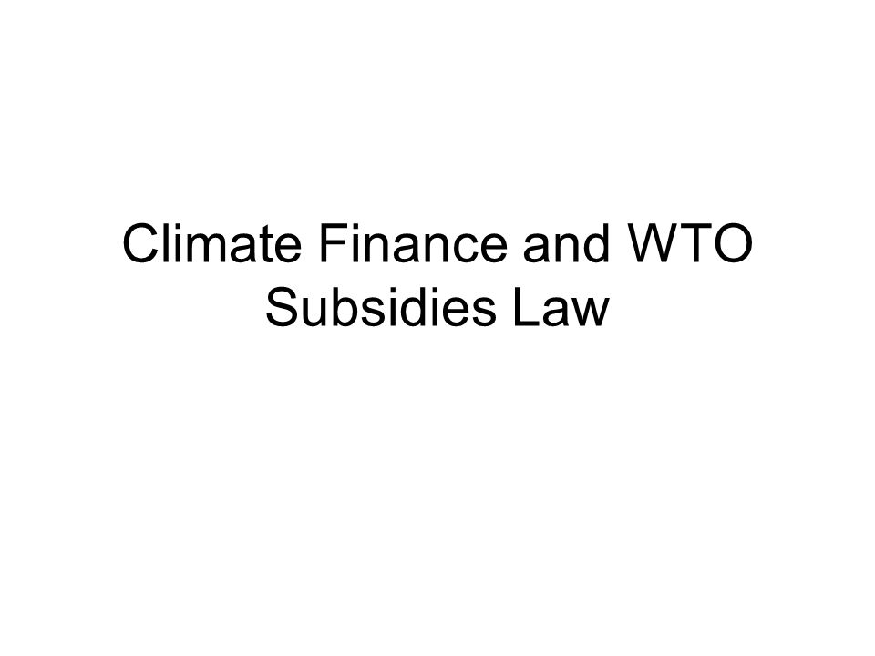 Climate Finance and WTO Subsidies Law