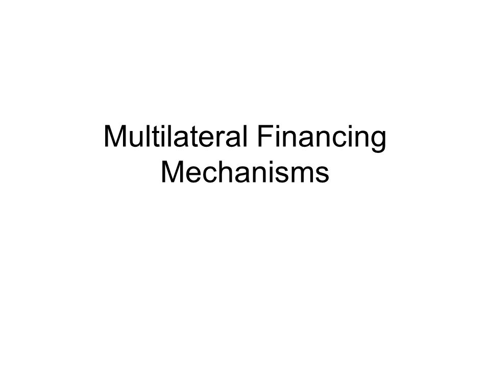 Multilateral Financing Mechanisms