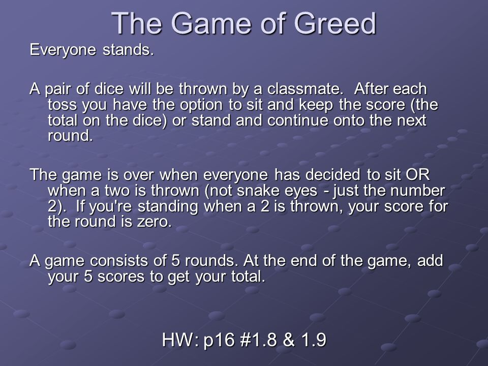 The Game of Greed Everyone stands. A pair of dice will be thrown by a classmate.