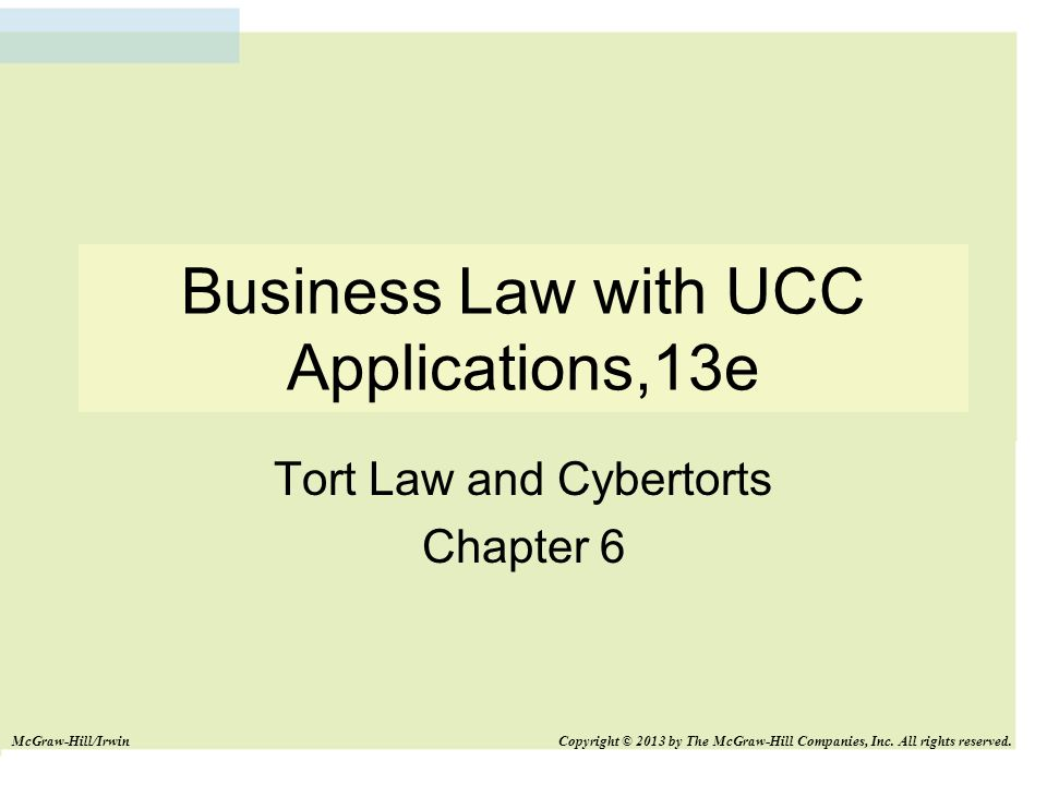 Business Law with UCC Applications,13e Tort Law and Cybertorts Chapter 6 McGraw-Hill/Irwin Copyright © 2013 by The McGraw-Hill Companies, Inc.