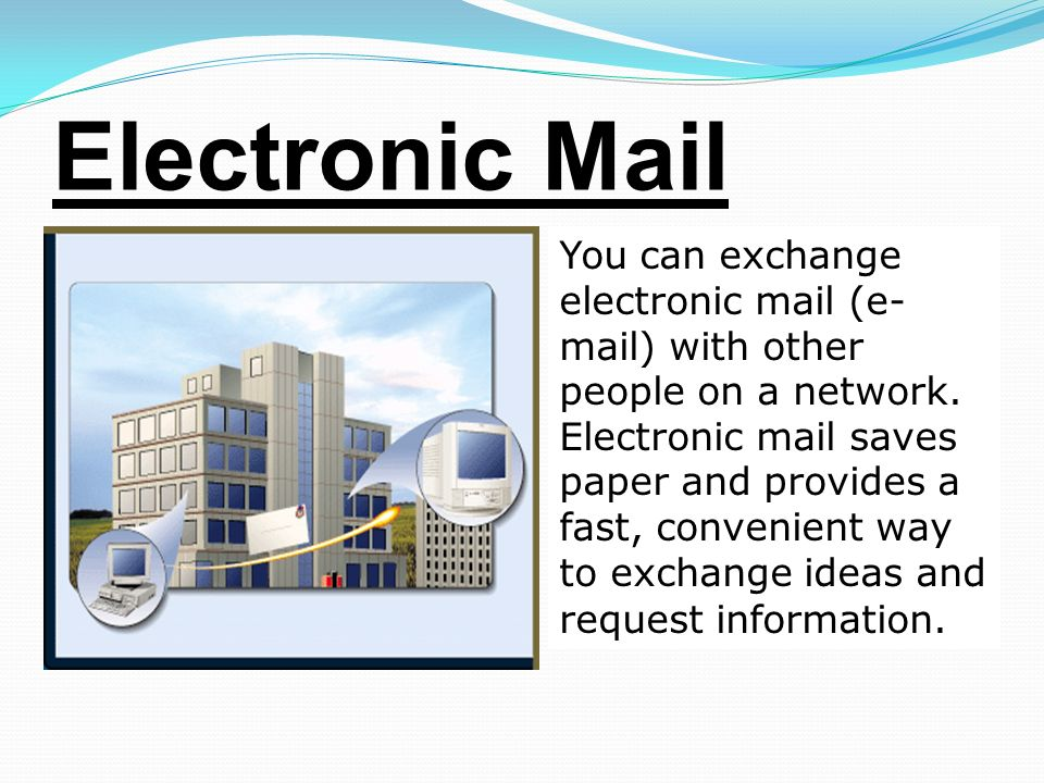Electronic Mail You can exchange electronic mail (e- mail) with other people on a network.
