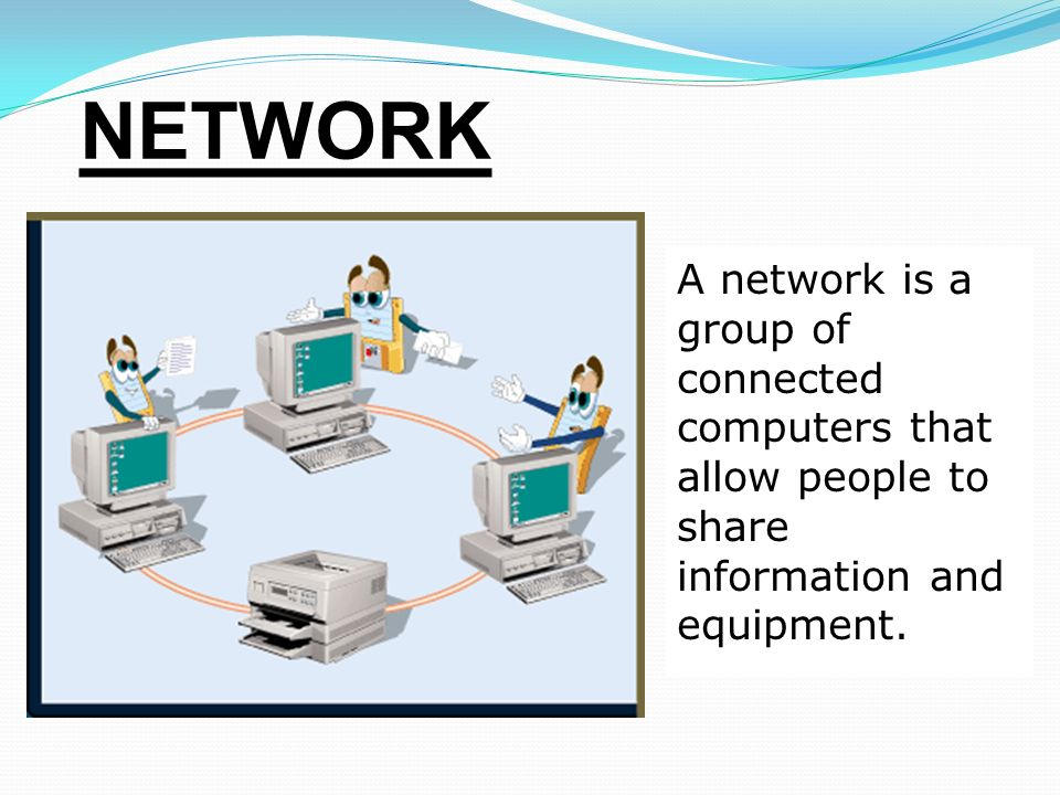 NETWORK A network is a group of connected computers that allow people to share information and equipment.