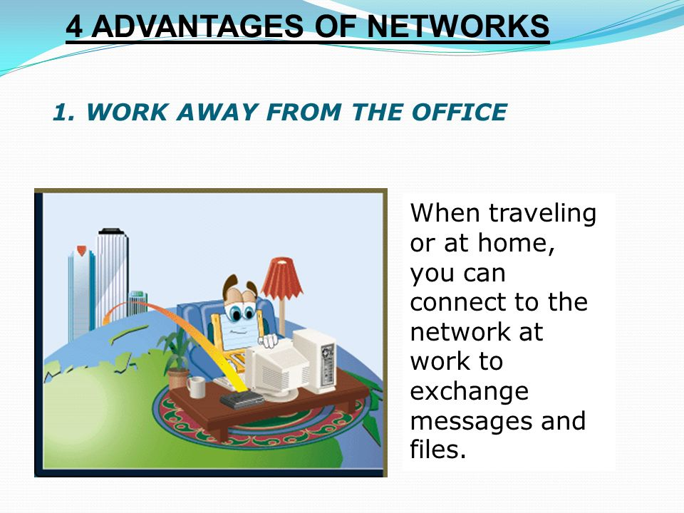 4 ADVANTAGES OF NETWORKS 1.