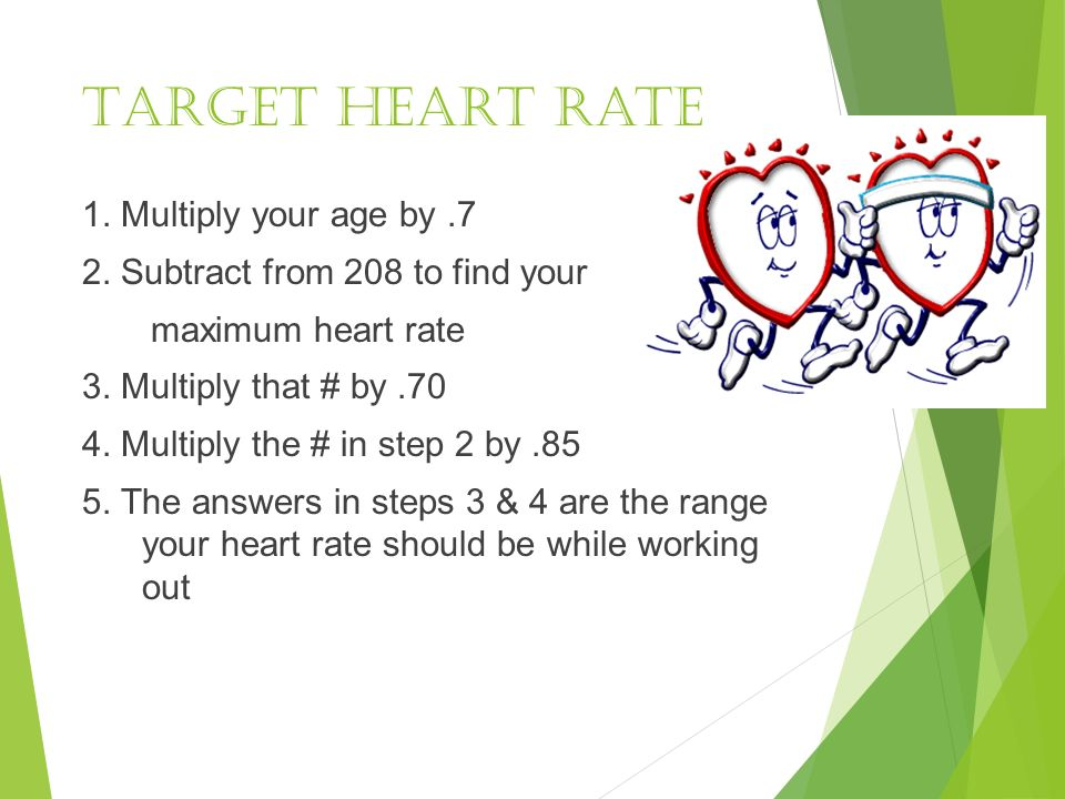 Target heart rate 1. Multiply your age by.7 2.