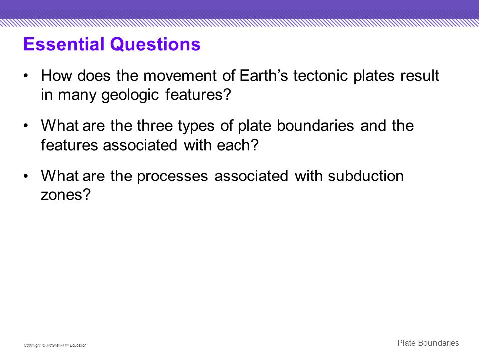 Essential Questions How does the movement of Earth's tectonic plates result in many geologic features.