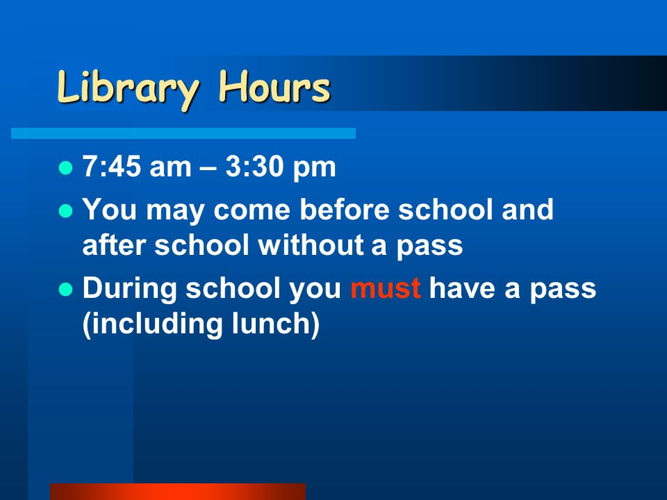 Library Hours 7:45 am – 3:30 pm You may come before school and after school without a pass During school you must have a pass (including lunch)