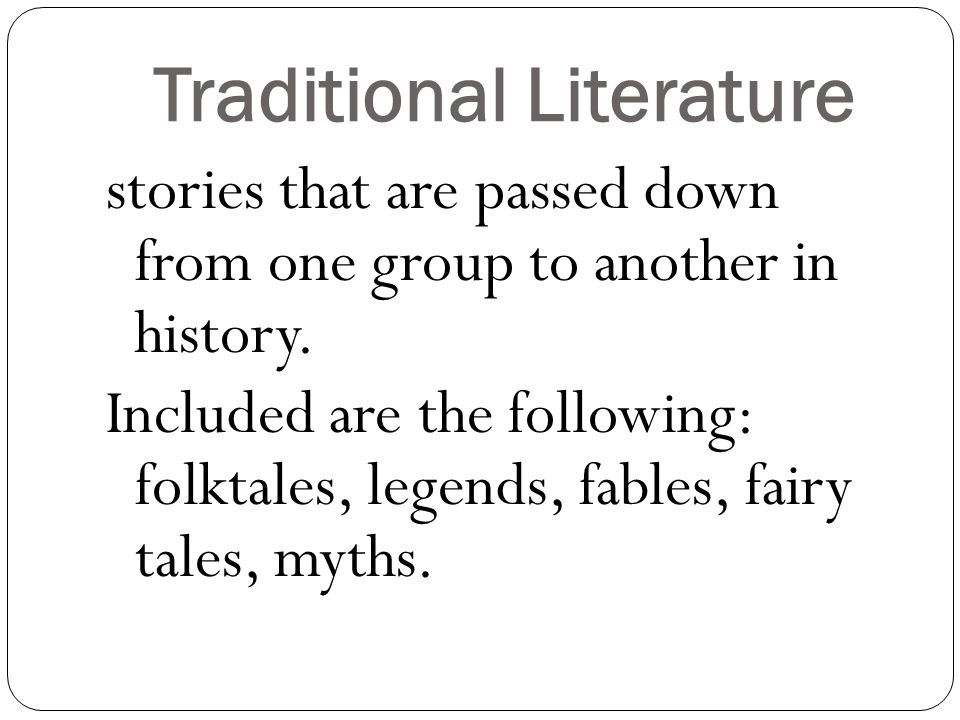 Traditional Literature stories that are passed down from one group to another in history.