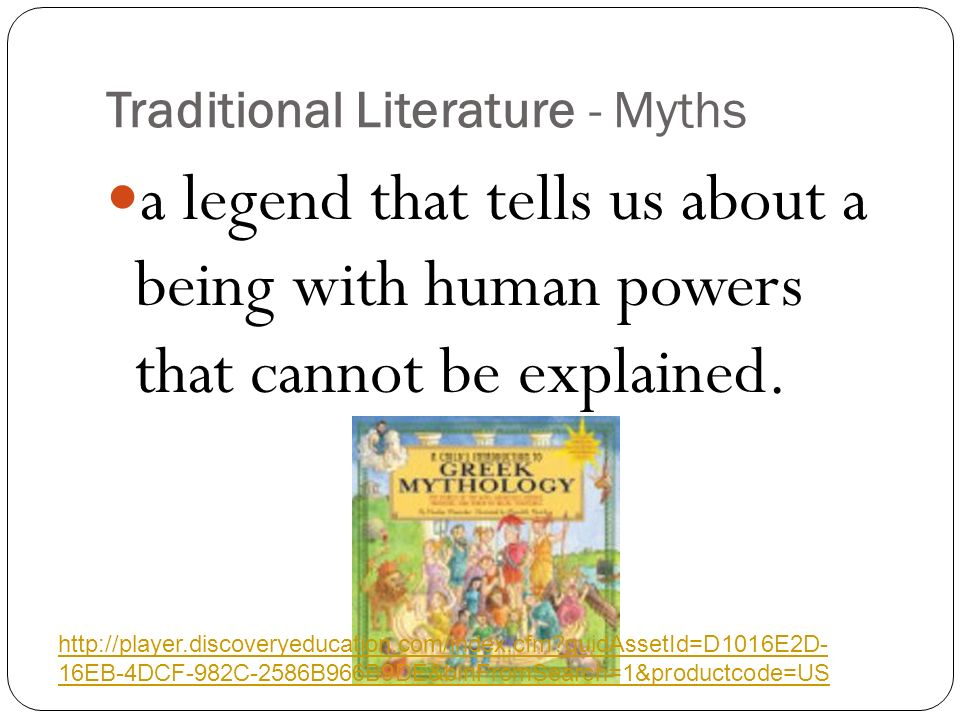 Traditional Literature - Myths a legend that tells us about a being with human powers that cannot be explained.