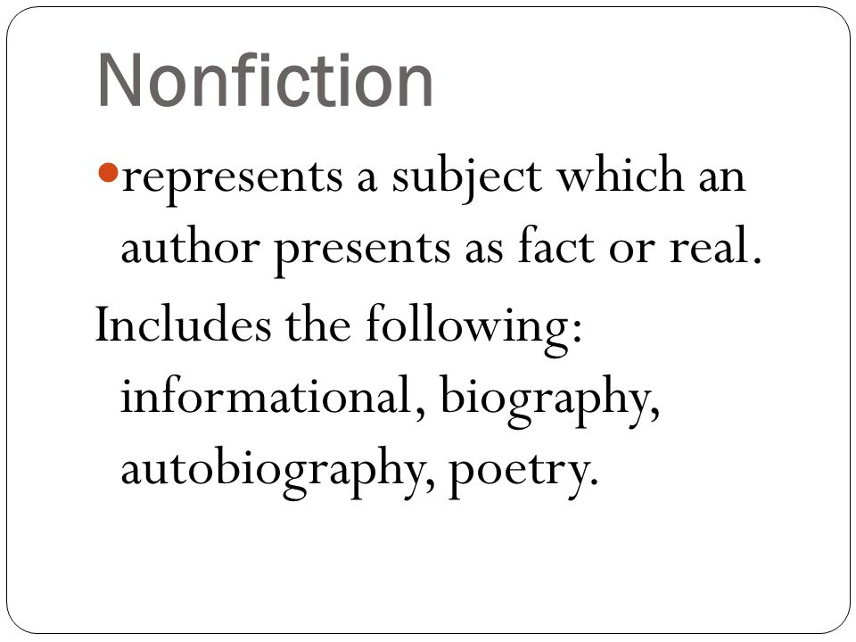 Nonfiction represents a subject which an author presents as fact or real.