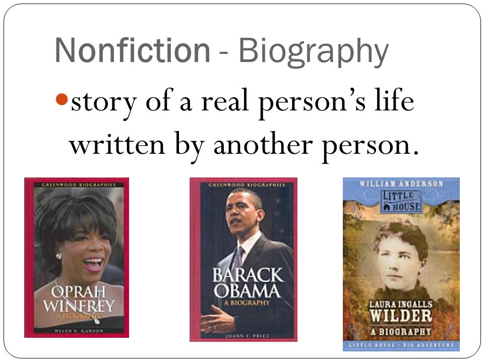 Nonfiction - Biography story of a real person's life written by another person.