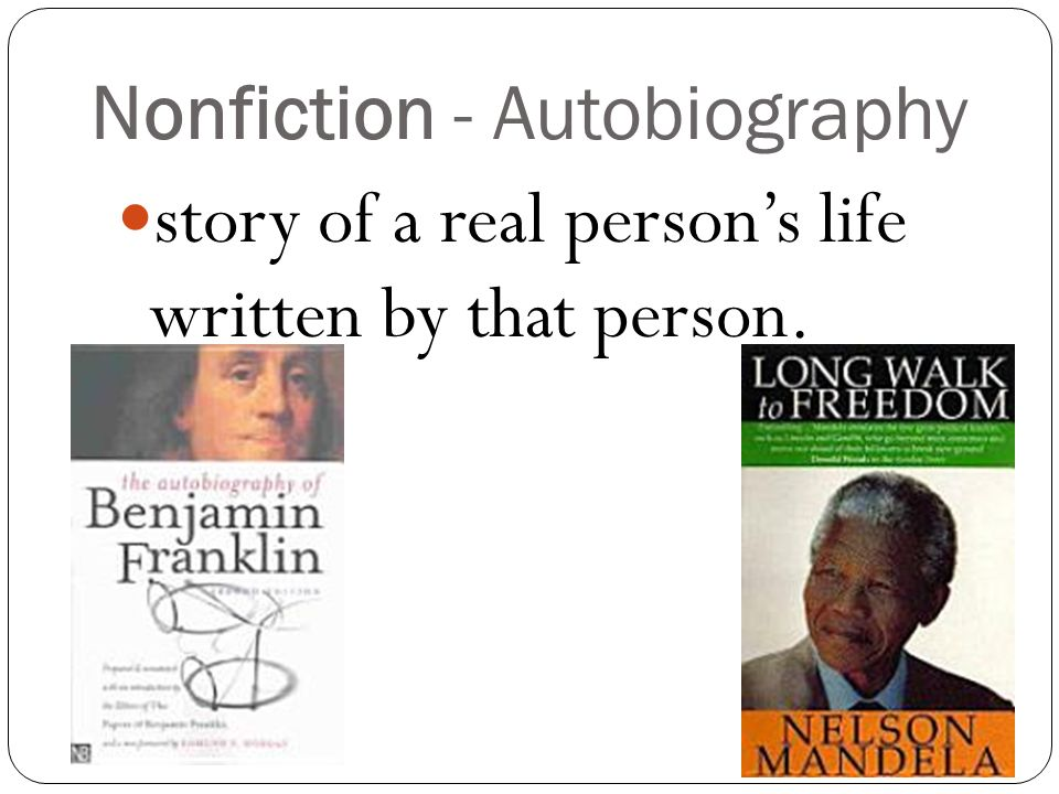 Nonfiction - Autobiography story of a real person's life written by that person.