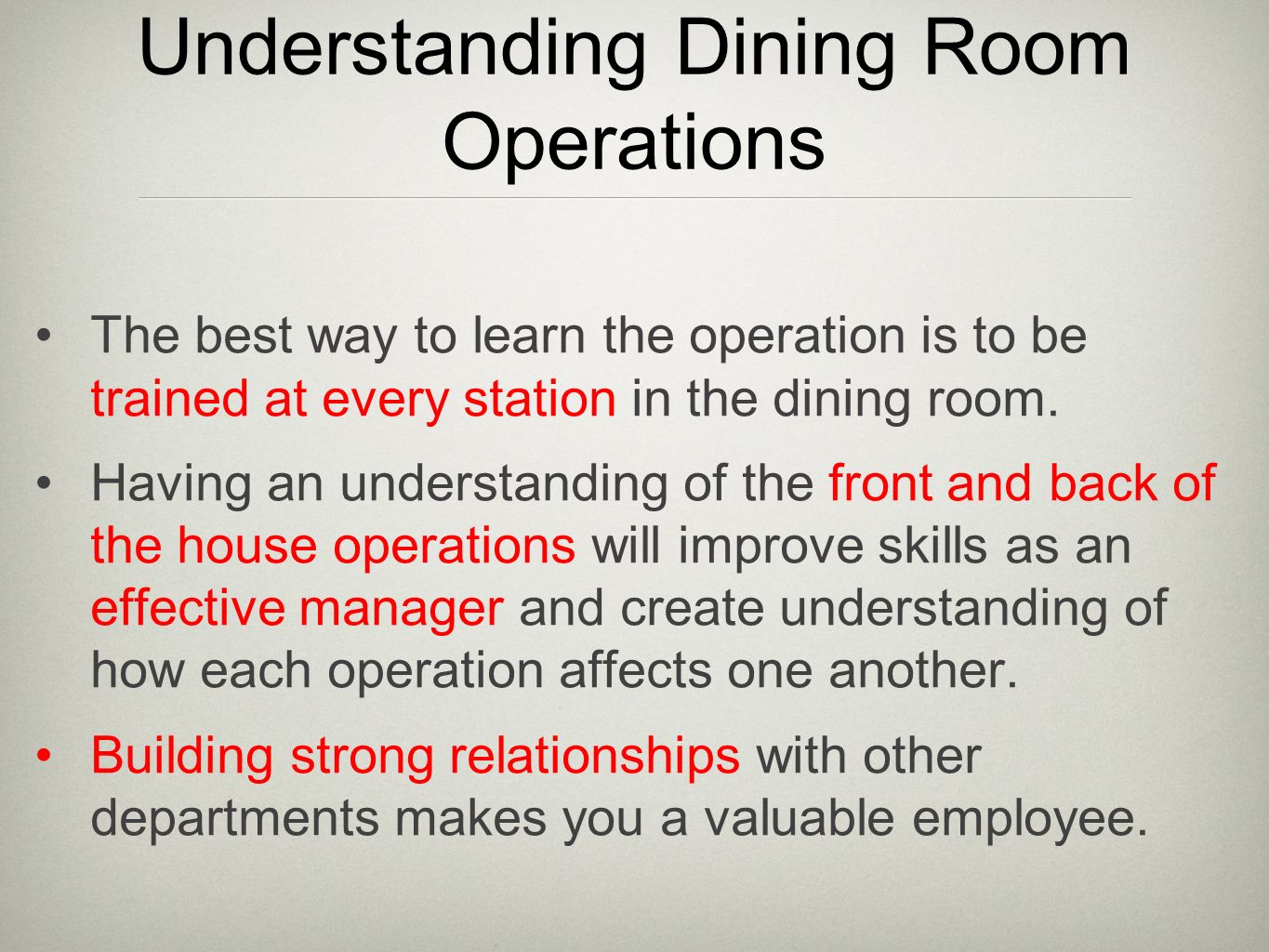 Understanding Dining Room Operations The best way to learn the operation is to be trained at every station in the dining room.