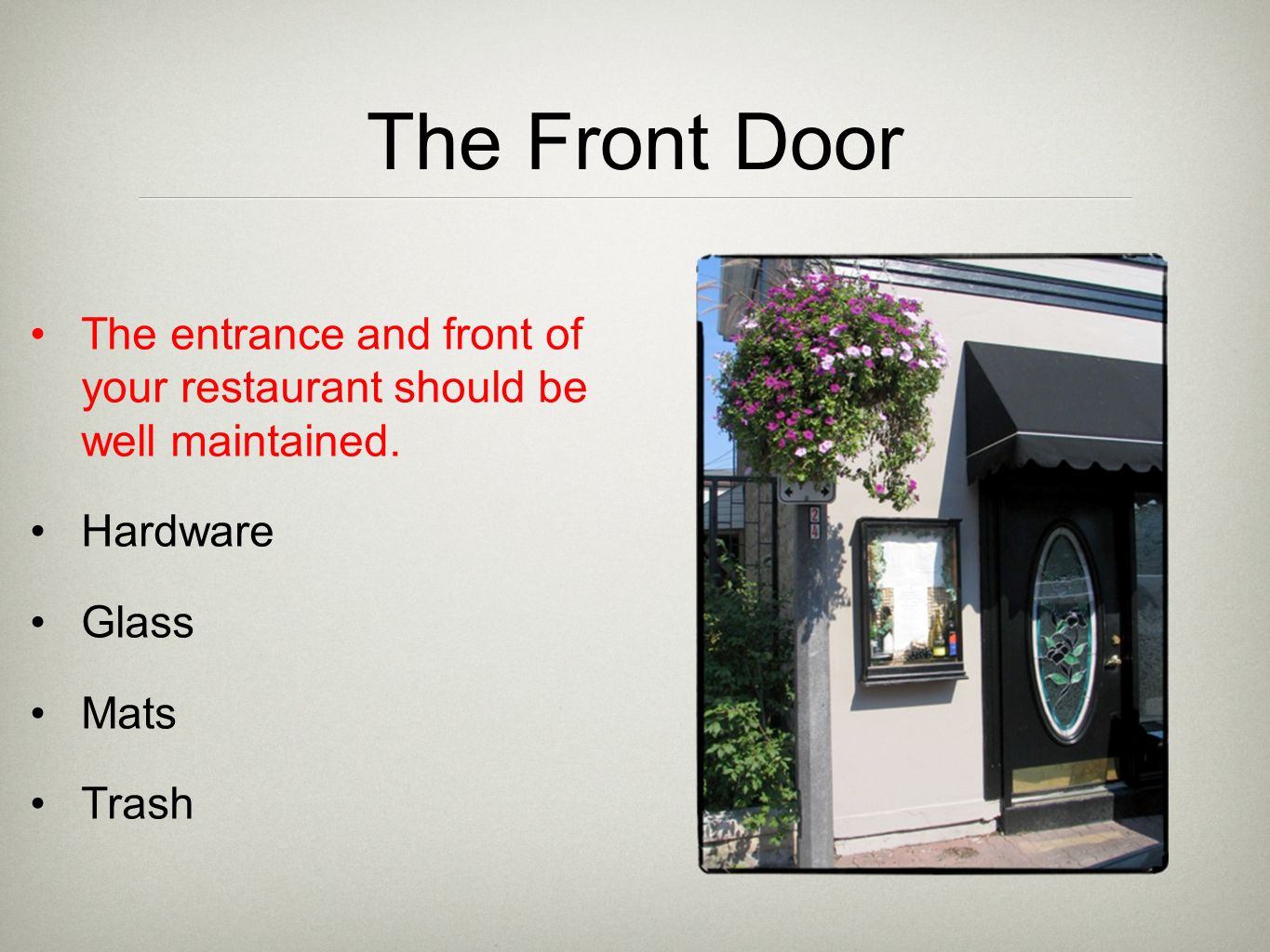 The Front Door The entrance and front of your restaurant should be well maintained.