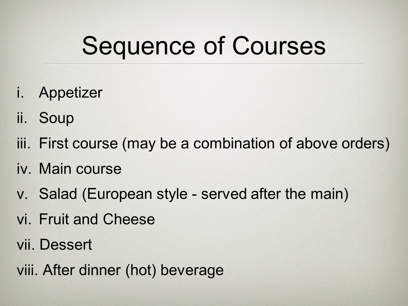 Sequence of Courses i. Appetizer ii. Soup iii.