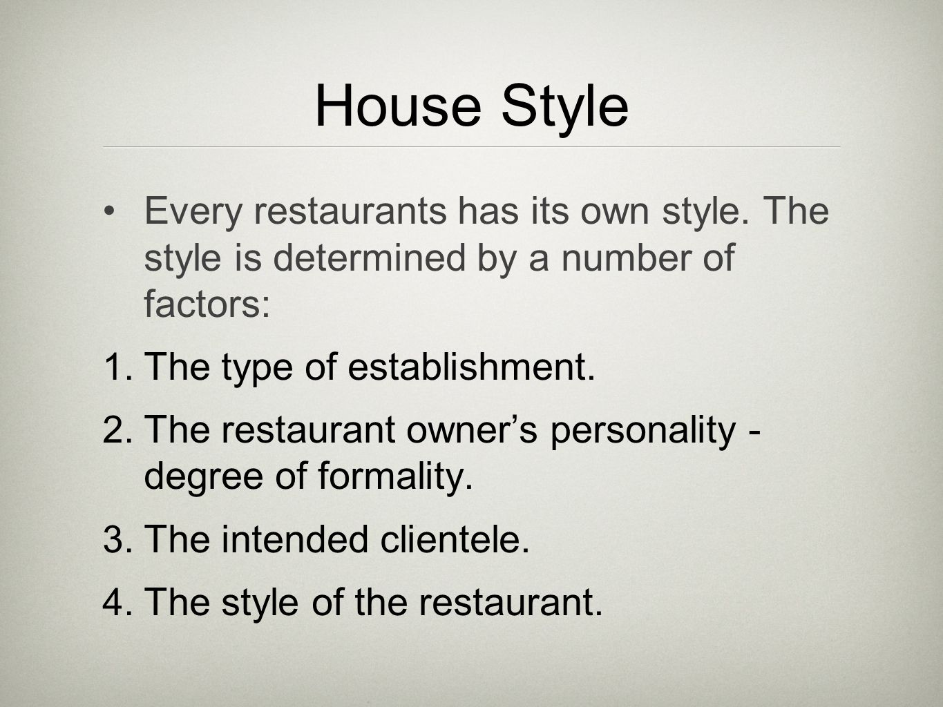 House Style Every restaurants has its own style. The style is determined by a number of factors: 1.