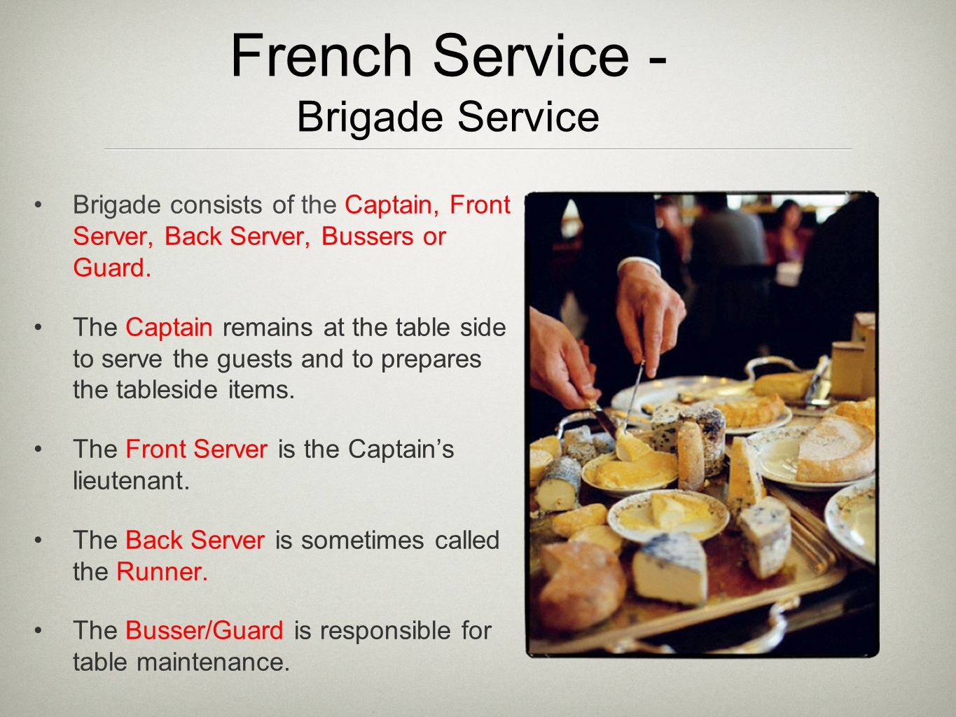 French Service - Brigade Service Brigade consists of the Captain, Front Server, Back Server, Bussers or Guard.