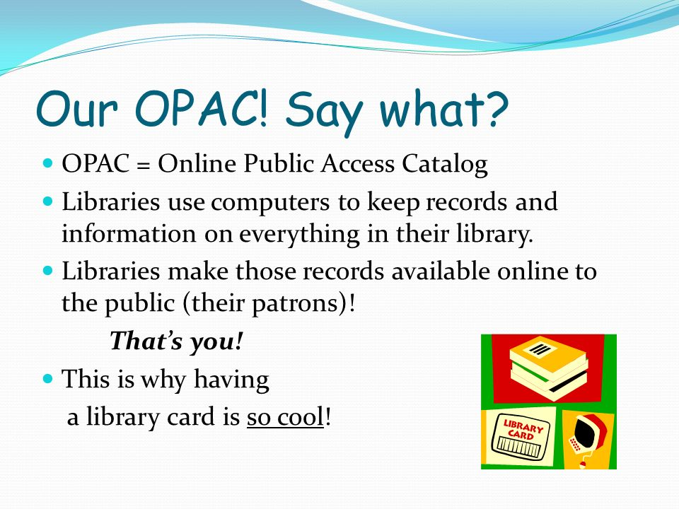 Our OPAC. Say what.