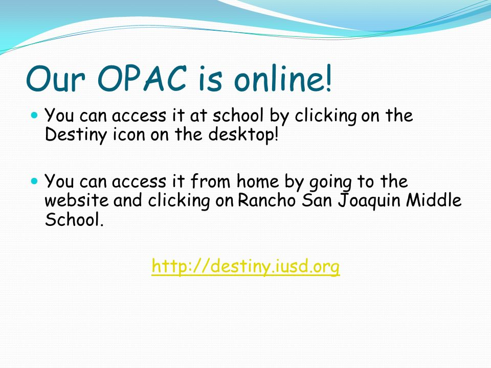 Our OPAC is online. You can access it at school by clicking on the Destiny icon on the desktop.
