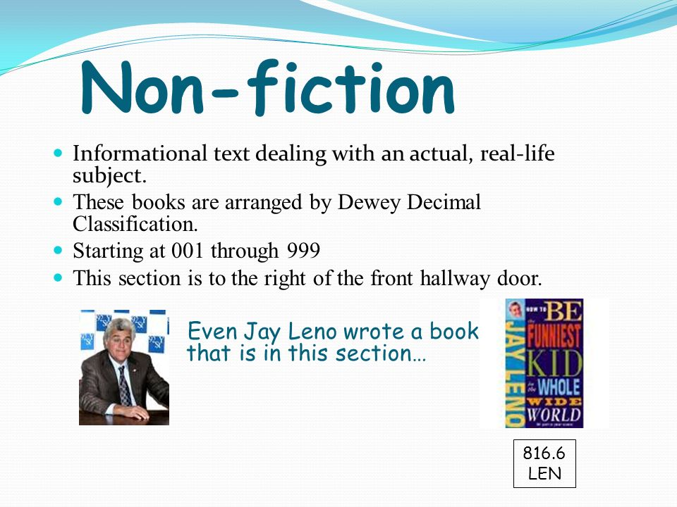Non-fiction Informational text dealing with an actual, real-life subject.