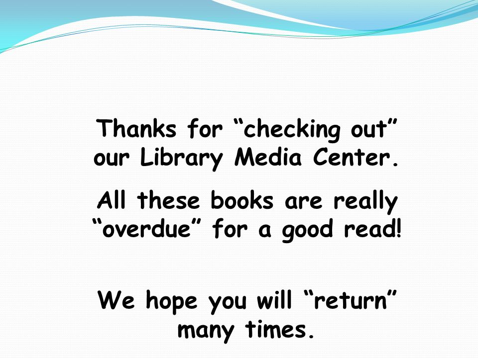 Thanks for checking out our Library Media Center.