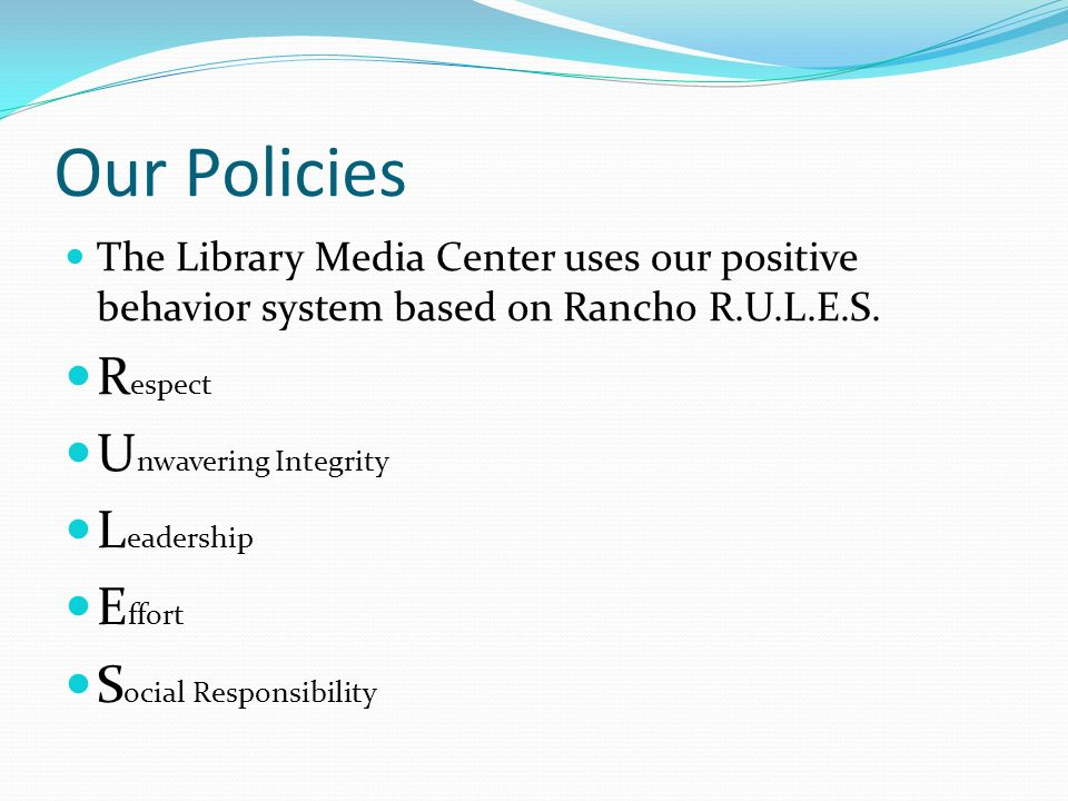 Our Policies The Library Media Center uses our positive behavior system based on Rancho R.U.L.E.S.