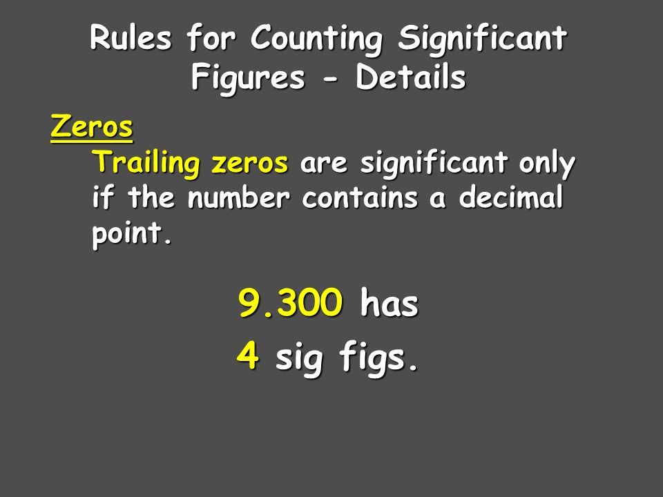 Rules for Counting Significant Figures - Details Zeros - Captive zeros always count as significant figures.