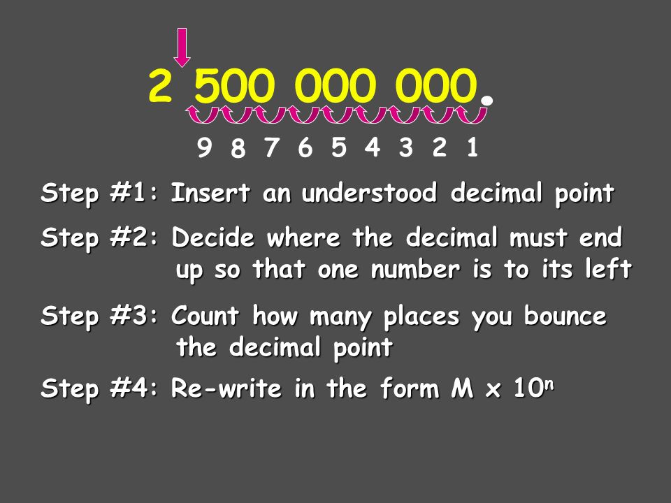 Scientific Notation: A method of representing very large or very small numbers in the form: M x 10 n M x 10 n  M is a number between 1 and 10  n is an integer