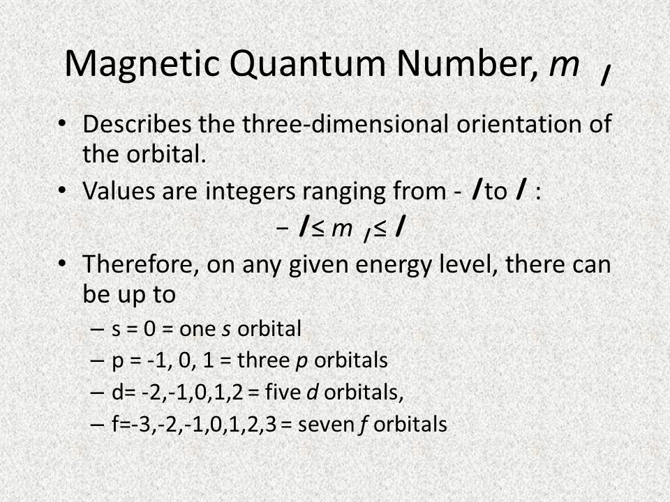 Magnetic Quantum Number, m l Describes the three-dimensional orientation of the orbital.