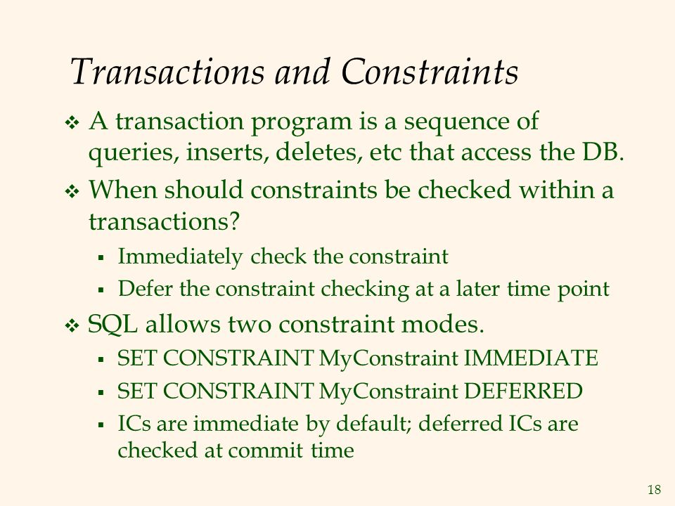 18 Transactions and Constraints  A transaction program is a sequence of queries, inserts, deletes, etc that access the DB.