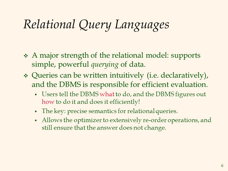 6 Relational Query Languages  A major strength of the relational model: supports simple, powerful querying of data.