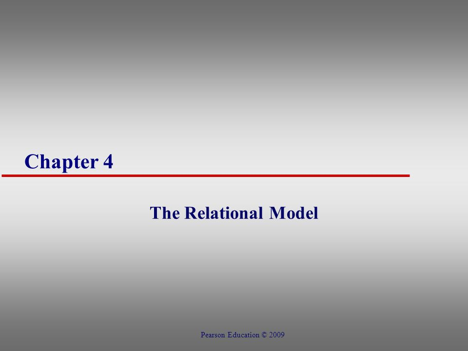 Chapter 4 The Relational Model Pearson Education © 2009
