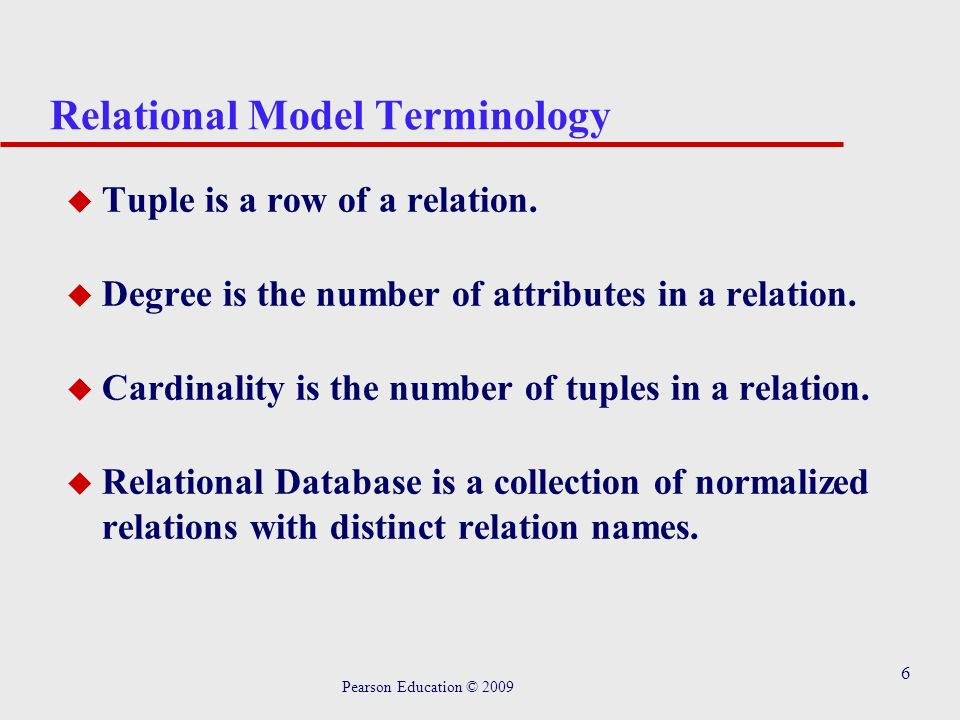 6 Relational Model Terminology u Tuple is a row of a relation.
