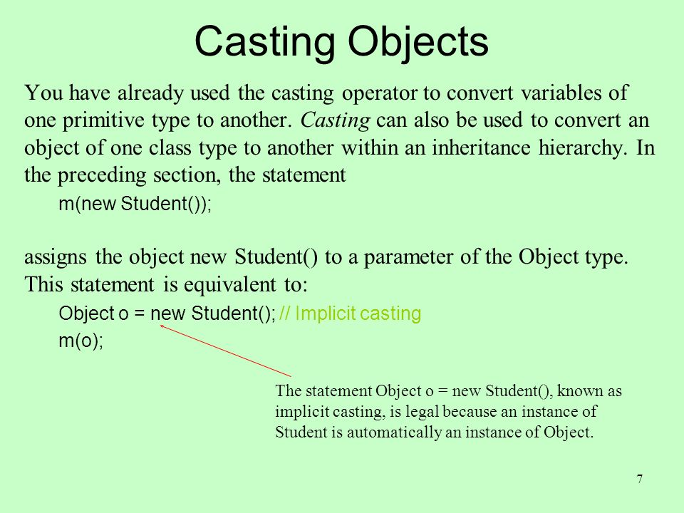 7 Casting Objects You have already used the casting operator to convert variables of one primitive type to another.