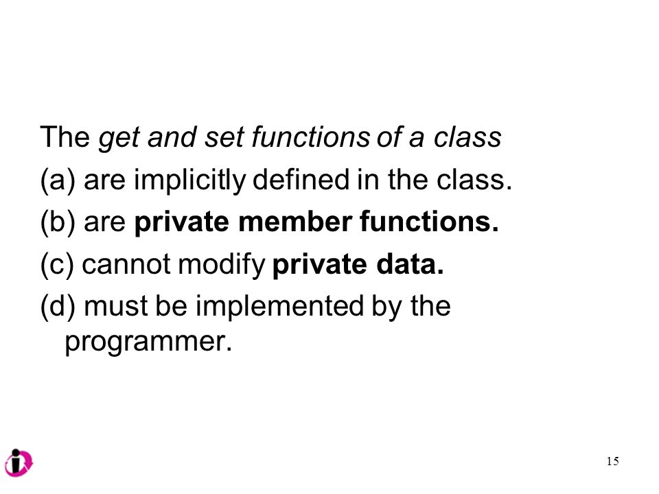 The get and set functions of a class (a) are implicitly defined in the class.