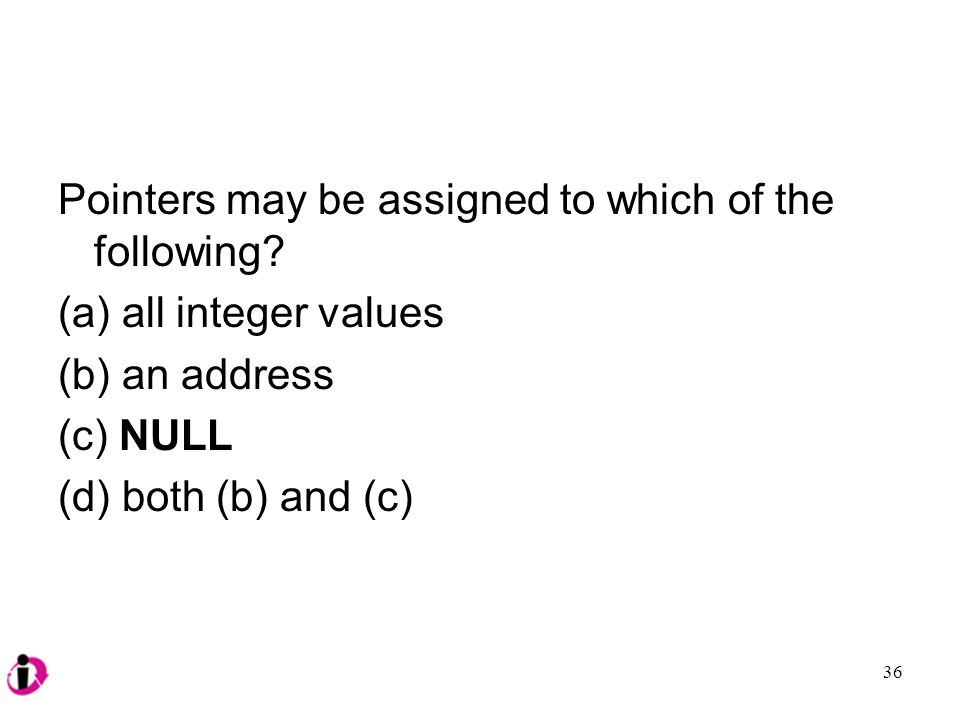 Pointers may be assigned to which of the following.