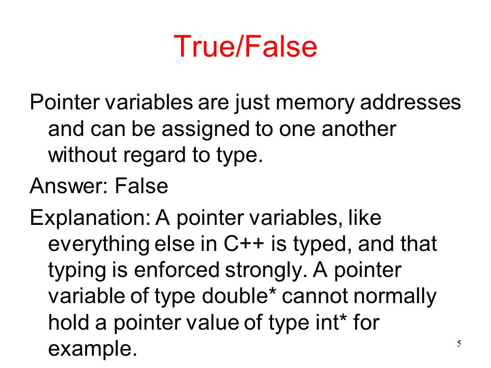 True/False Pointer variables are just memory addresses and can be assigned to one another without regard to type.