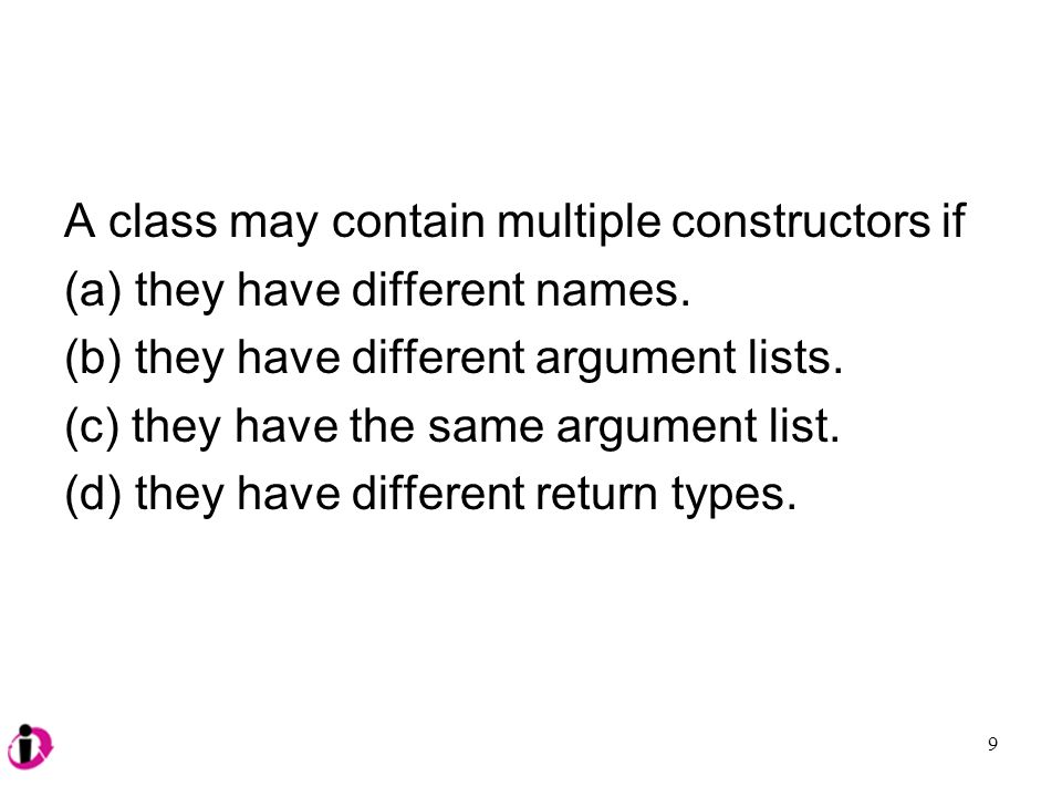 A class may contain multiple constructors if (a) they have different names.