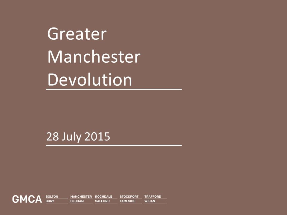 Greater Manchester Devolution 28 July 2015