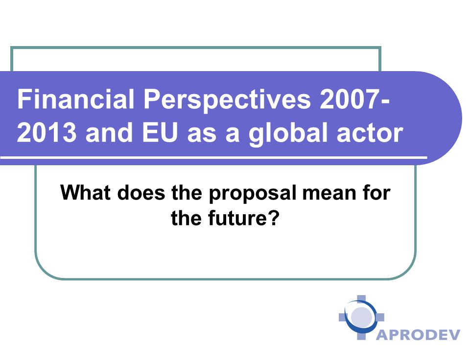 Financial Perspectives and EU as a global actor What does the proposal mean for the future
