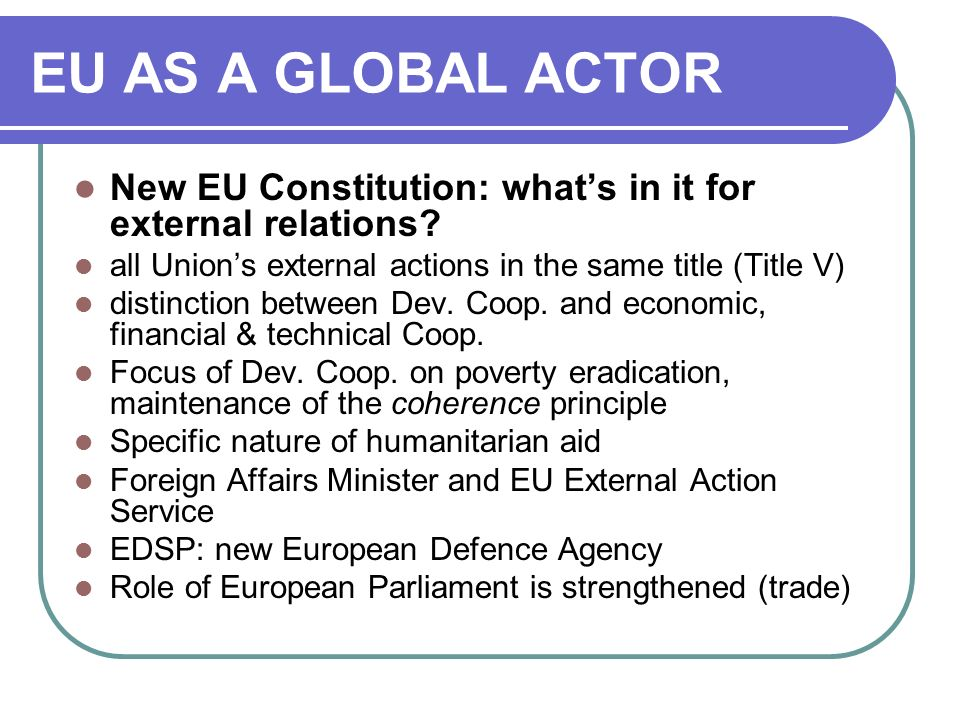 EU AS A GLOBAL ACTOR New EU Constitution: what's in it for external relations.