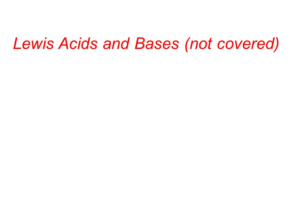 Lewis Acids and Bases (not covered)