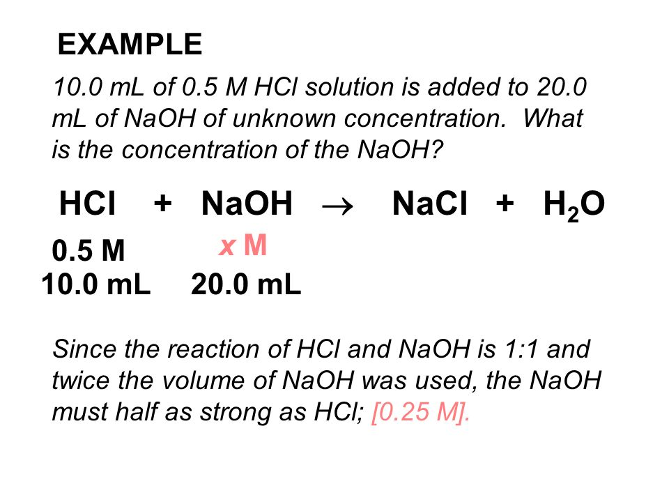 EXAMPLE 10.0 mL of 0.5 M HCl solution is added to 20.0 mL of NaOH of unknown concentration.
