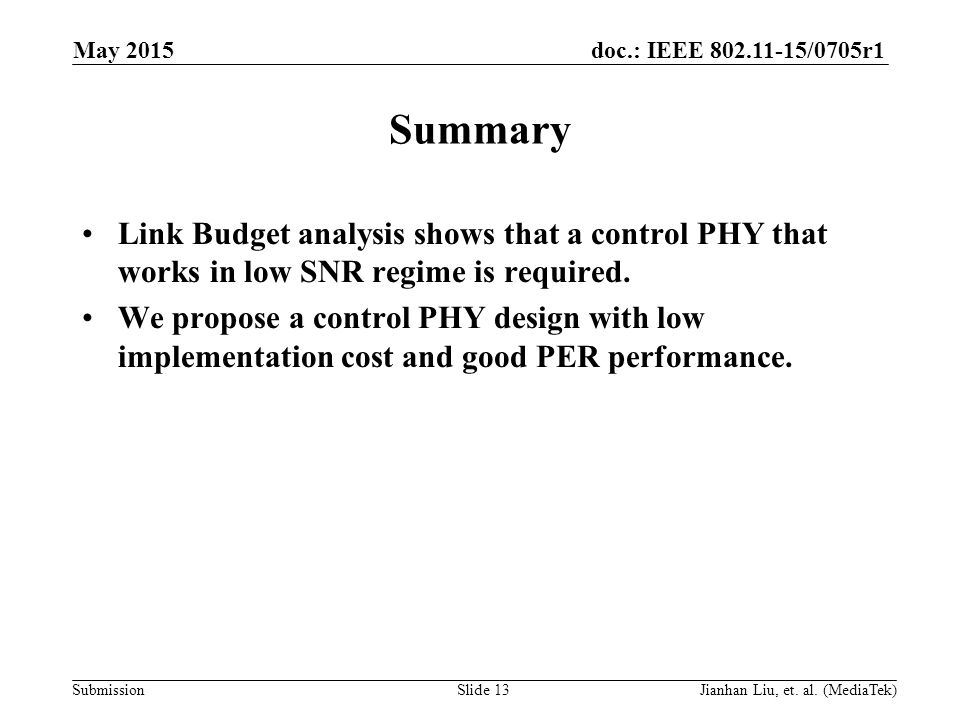 doc.: IEEE /0705r1 Submission Summary Link Budget analysis shows that a control PHY that works in low SNR regime is required.