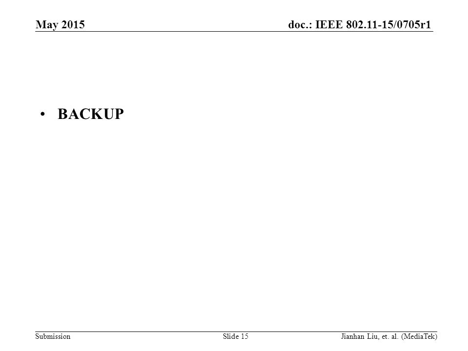 doc.: IEEE /0705r1 Submission BACKUP May 2015 Slide 15Jianhan Liu, et. al. (MediaTek)